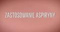 Nietypowe zastosowania aspiryny