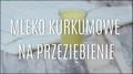 Przepis na mleko kurkumowe na przeziębienie