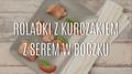Wyborne roladki z kurczakiem z serem w boczku
