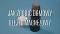 Jak zrobić domowy olejek magnezowy?
