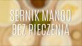 Przepis na sernik mango bez pieczenia