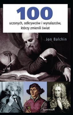 """""""100 uczonych, odkrywców i wynalazców, którzy zmienili świat"""" /Świat Książki"""