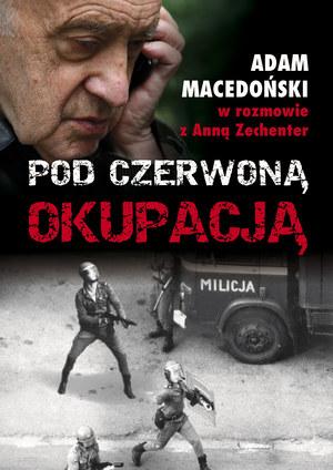 """Adam Macedoński w rozmowie z Anną Zechenter """"Pod czerwona okupacją"""", Wydawnictwo AA, Kraków 2013. /INTERIA.PL"""