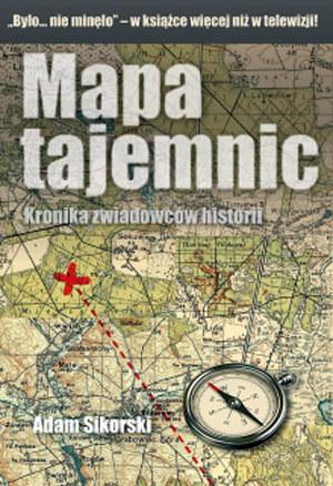 """Adam Sikorsjki """"Mapa tajemnic. Kronika zwiadowców historii"""" Wydawnictwo Vesper, Poznań 2012 /materiały prasowe"""