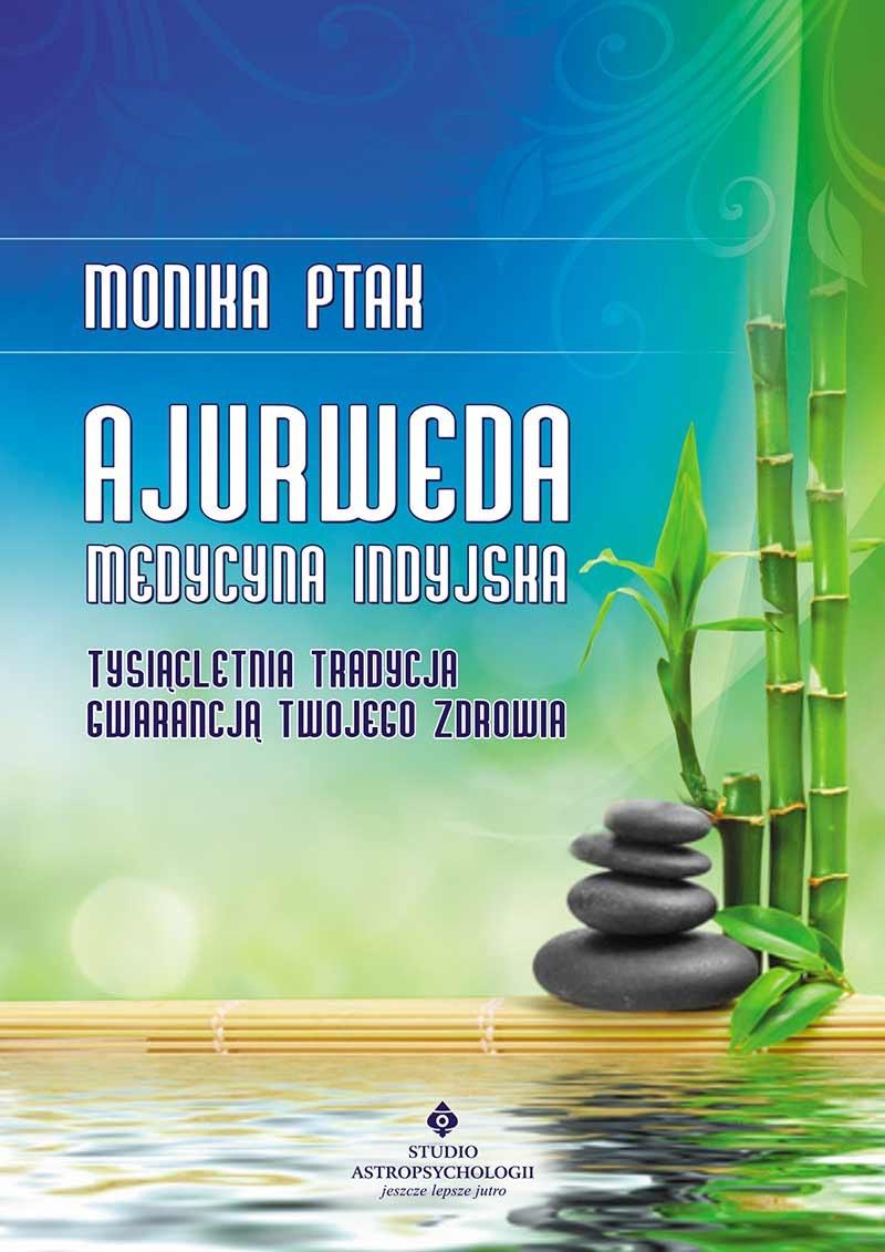 Ajurweda – medycyna indyjska. Tysiącletnia tradycja gwarancją Twojego zdrowia – Monika Ptak /materiały promocyjne