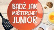 Bądź jak MasterChef Junior