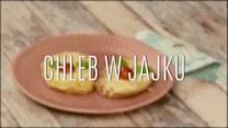 Chleb w jajku - doskonały sposób na nietypowe grzanki