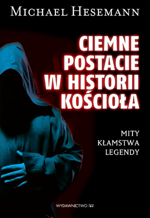 """""""Ciemne postacie w historii Kościoła"""", Michael Hesemann /materiały prasowe"""