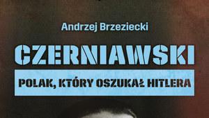 """""""Czerniawski. Polak, który oszukał Hitlera"""". Historia niezwykłego szpiega"""
