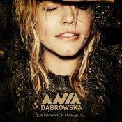 Ania Dąbrowska: -Dla naiwnych marzycieli