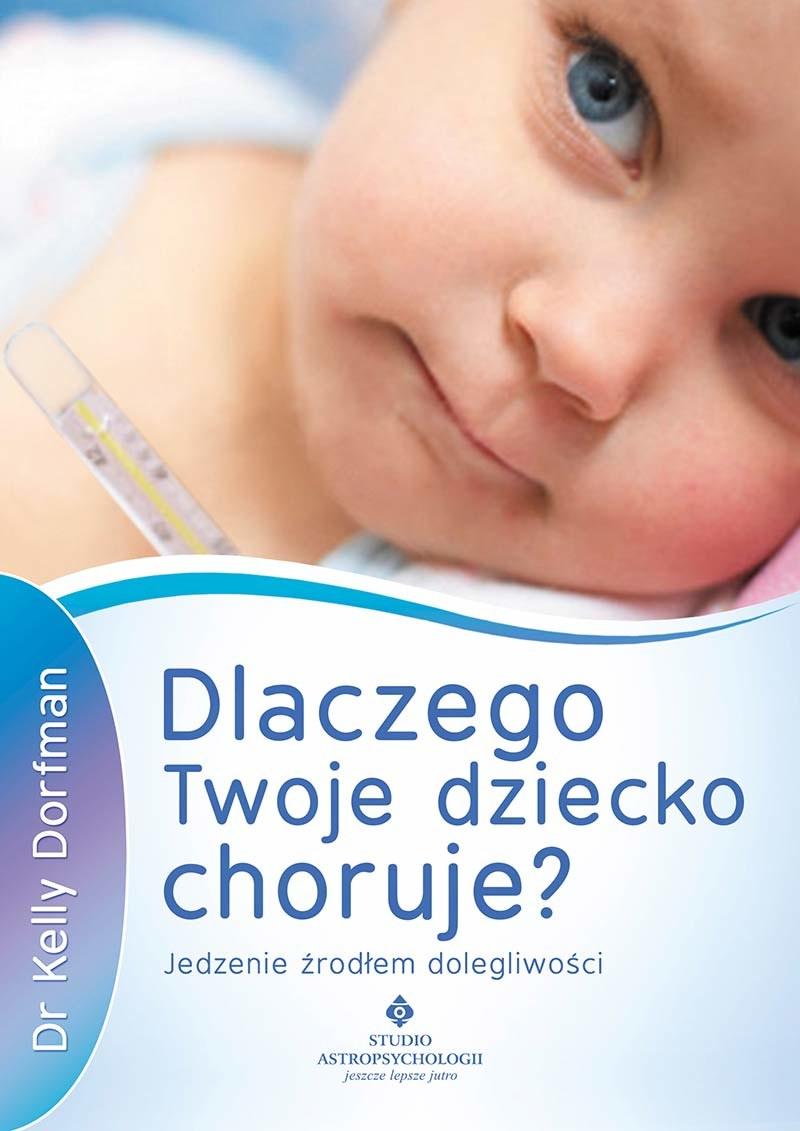 Dlaczego Twoje dziecko choruje? Jedzenie źródłem dolegliwości – Dr Kelly Dorfman /materiały promocyjne