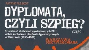"""""""Dyplomata, czyli szpieg?"""" O kontrwywiadzie PRL-u"""
