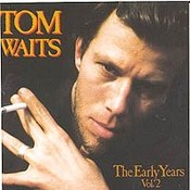 Tom Waits: -Early Years Vol. 2