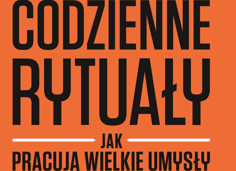 """Fragment okładki książki """"Codzienne rytuały. Jak pracują wielkie umysły"""" /materiały prasowe"""