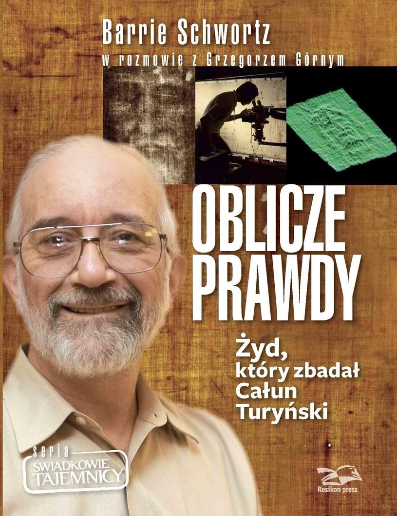 """Grzegorz Górny, Barrie Schwortz """"Oblicze Prawdy. Żyd, który zbadał Całun Turyński"""" Wydawnictwo Rosikon Press, 2013 /materiały prasowe"""