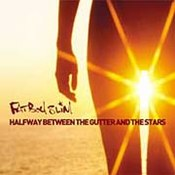 Fatboy Slim: -Halfway Between The Gutter & The Stars