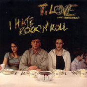 T. Love: -I Hate Rock'n'Roll