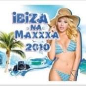 różni wykonawcy: -Ibiza na Maxxxa 2010
