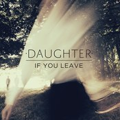 Daughter: -If You Leave