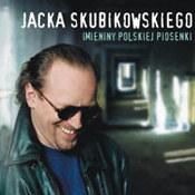 Jacek Skubikowski: -Jacka Skubikowskiego imieniny polskiej piosenki