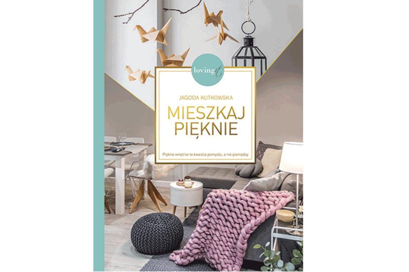 """Jagoda Kutkowska, """"Mieszkaj pięknie"""" /materiały prasowe"""