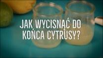 Jak do końca wyciskać sok z owoców cytrusowych?