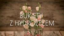 Jak robić bukiety z hydrożelem?