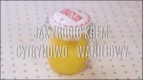 Jak zrobić krem cytrynowo-waniliowy?