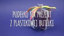 Jak zrobić pudełko na prezent z plastikowej butelki?