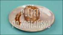 Jak zrobić pulpety po koreańsku?