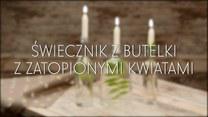 Jak zrobić świecznik z butelki z zatopionymi kwiatami?