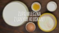 Jak zrobić zupę mleczną z lanymi kluskami?