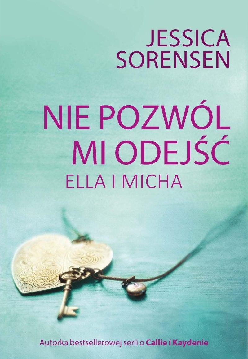 Jessica Sorensen, Nie pozwól mi odejść. Ella i Micha /materiały prasowe