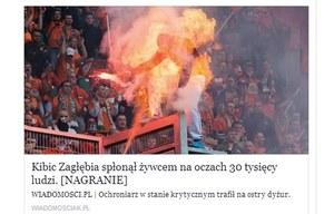Kibic Zagłębia spłonął żywcem na oczach 30 tysięcy ludzi - kolejna pułapka na naiwnych