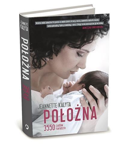 """Książka """"Położna. 3550 cudów narodzin"""" wydawnictwa Otwarte od 15 stycznia jest  dostępna w księgarniach. /Mat. Prasowe"""