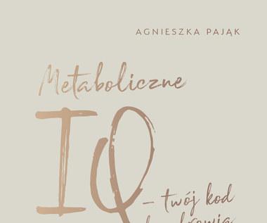 Metaboliczne IQ - twój kod do zdrowia, Agnieszka Pająk
