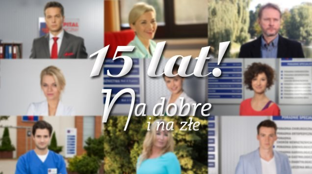 """Na dobre i na złe"" świętuje 15. urodziny! /www.nadobre.tvp.pl/"