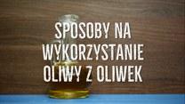 Nietypowe zastosowania oliwy z oliwek