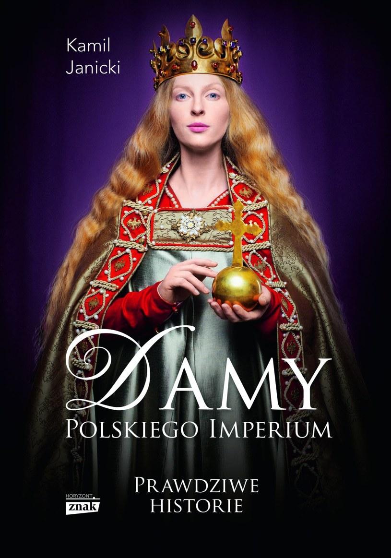 """Okładka książki """"Damy polskiego imperium. Kobiety które zbudowały mocarstwo"""" /Znak Horyzont /"""