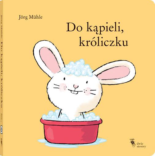"""Okładka książki """"Do kąpieli króliczku"""" /materiały prasowe"""
