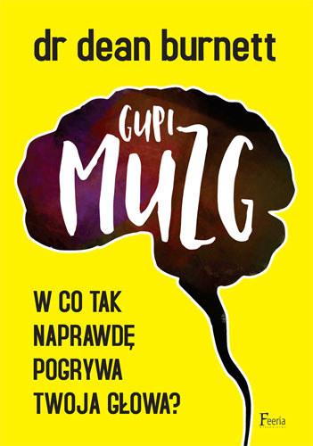 """Okładka książki """"Gupi muzg. W co tak naprawdę pogrywa twoja głowa"""" /Styl.pl/materiały prasowe"""