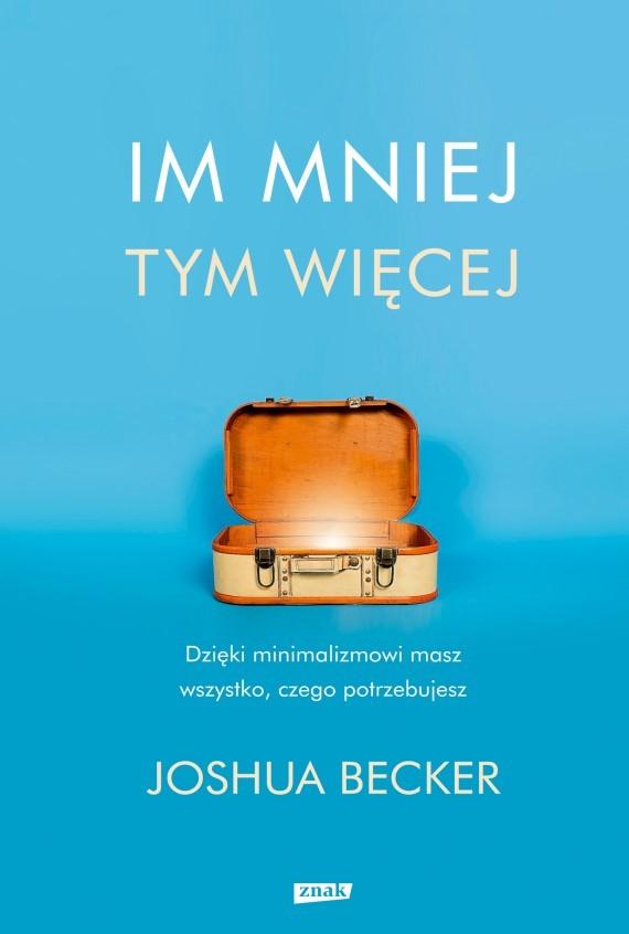 """Okładka książki """"Im mniej, tym więcej"""" /Wydawnictwo Znak /Materiały prasowe"""