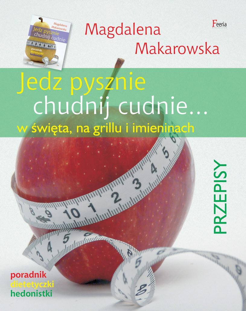 """Okładka książki """"Jedz pysznie, chudnij cudnie... w święta, na grillu i imieninach"""". /materiały prasowe"""