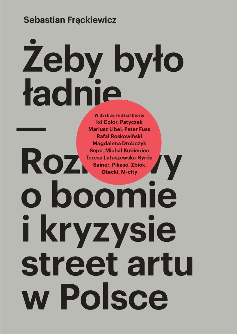 """Okładka ksiażki """"Żeby było ładnie. Rozmowy o boomie i kryzysie street artu w Polsce"""" /materiały prasowe"""