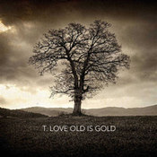 T. Love: -Old Is Gold