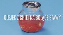 Olejek z chili na bolące stawy - jak go zrobić?