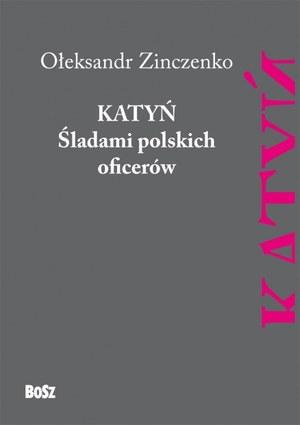 """Ołeksandr Zinczenko """"Katyń. Śladami polskich oficerów"""" Wydawnictwo Bosz, 2015 /materiały prasowe"""