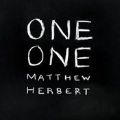 Matthew Herbert: -One One