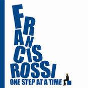 Francis Rossi: -One Step At A Time
