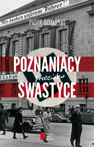 """Piotr Bojarski """"Poznań przeciwko swastyce"""" Wydawnictwo Agora, 2015 /materiały prasowe"""
